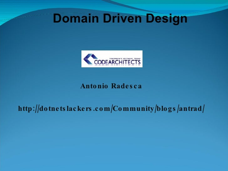 Antonio Radesca http://dotnetslackers.com/Community/blogs/antrad/ Domain Driven Design