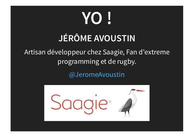 YO ! JÉRÔME AVOUSTIN Artisan développeur chez Saagie, Fan d'extreme programming et de rugby. @JeromeAvoustin