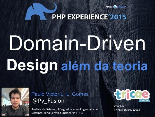 Domain-Driven Design além da teoria Paulo Victor L. L. Gomes