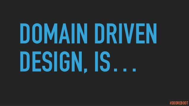 #DDDREBOOT DOMAIN DRIVEN DESIGN, IS…