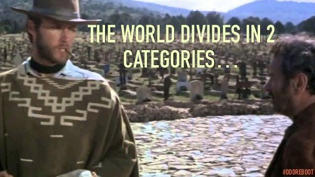 #DDDREBOOT THE WORLD DIVIDES IN 2 CATEGORIES… #DDDREBOOT