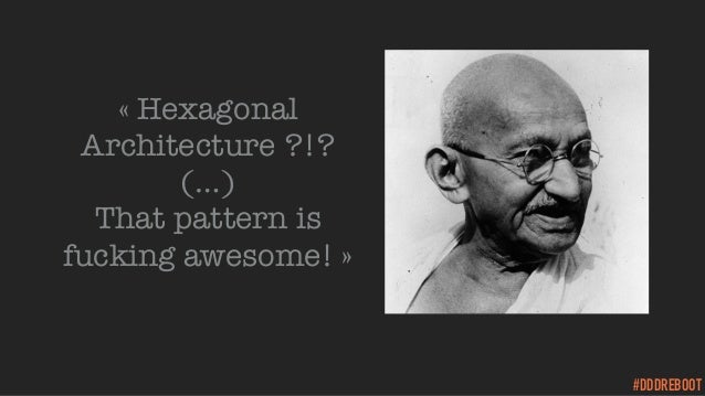 #DDDREBOOT «Hexagonal Architecture ?!? (…) That pattern is fucking awesome! »