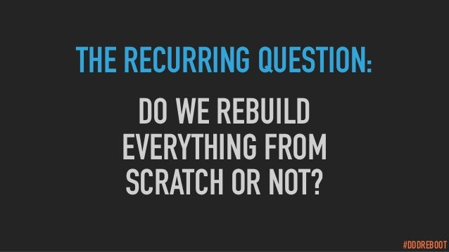 #DDDREBOOT THE RECURRING QUESTION: DO WE REBUILD EVERYTHING FROM SCRATCH OR NOT?