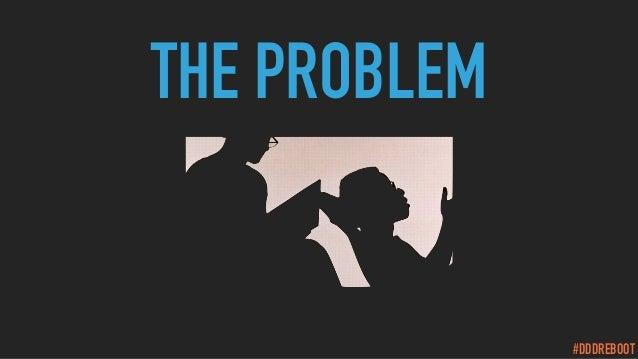 #DDDREBOOT THE PROBLEM