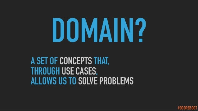 #DDDREBOOT A SET OF CONCEPTS THAT, THROUGH USE CASES, ALLOWS US TO SOLVE PROBLEMS DOMAIN?