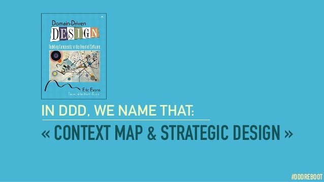 #DDDREBOOT «CONTEXT MAP & STRATEGIC DESIGN » #DDDREBOOT IN DDD, WE NAME THAT: