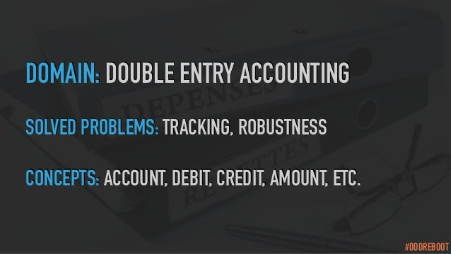 #DDDREBOOT DOMAIN: DOUBLE ENTRY ACCOUNTING SOLVED PROBLEMS: TRACKING, ROBUSTNESS CONCEPTS: ACCOUNT, DEBIT, CREDIT, AMOUNT,...