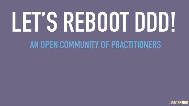 #DDDREBOOT#DDDREBOOT LET'S REBOOT DDD! AN OPEN COMMUNITY OF PRACTITIONERS