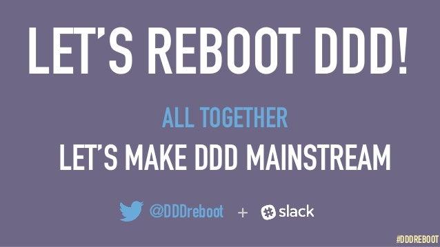 #DDDREBOOT#DDDREBOOT LET'S REBOOT DDD! @DDDreboot + ALL TOGETHER LET'S MAKE DDD MAINSTREAM