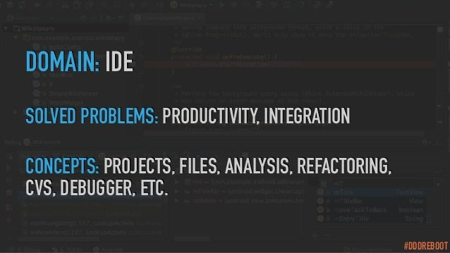 #DDDREBOOT DOMAIN: IDE SOLVED PROBLEMS: PRODUCTIVITY, INTEGRATION CONCEPTS: PROJECTS, FILES, ANALYSIS, REFACTORING, CVS, D...