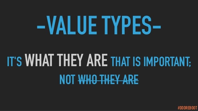 #DDDREBOOT -VALUE TYPES- IT'S WHAT THEY ARE THAT IS IMPORTANT; NOT WHO THEY ARE