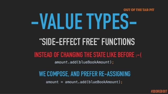 """#DDDREBOOT -VALUE TYPES- """"SIDE-EFFECT FREE"""" FUNCTIONS out of the tar pit WE COMPOSE, AND PREFER RÉ-ASSIGNING INSTEAD OF CH..."""