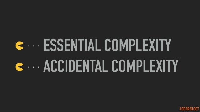 #DDDREBOOT ESSENTIAL COMPLEXITY ACCIDENTAL COMPLEXITY