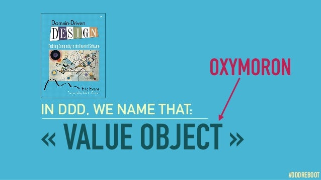 #DDDREBOOT «VALUE OBJECT» #DDDREBOOT IN DDD, WE NAME THAT: OXYMORON