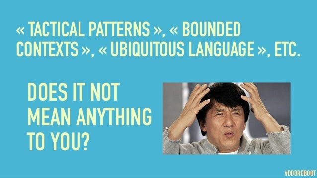 #DDDREBOOT «TACTICAL PATTERNS», «BOUNDED CONTEXTS», «UBIQUITOUS LANGUAGE», ETC. #DDDREBOOT DOES IT NOT MEAN ANYTHING...