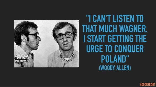 """#DDDREBOOT """"I CAN'T LISTEN TO THAT MUCH WAGNER. I START GETTING THE URGE TO CONQUER POLAND"""" (WOODY ALLEN)"""