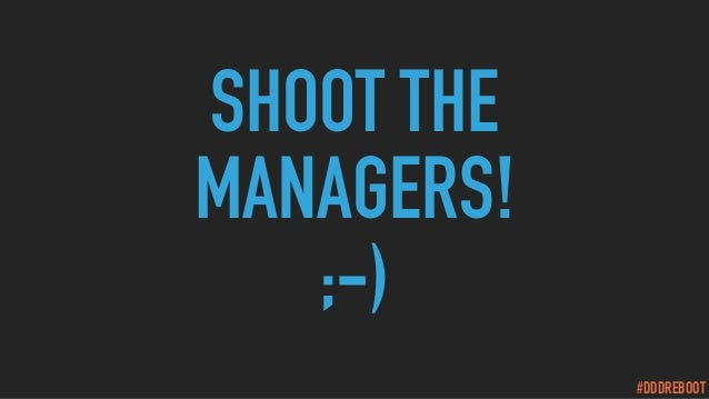 #DDDREBOOT SHOOT THE MANAGERS! ;-)