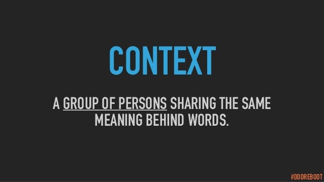 #DDDREBOOT CONTEXT A GROUP OF PERSONS SHARING THE SAME MEANING BEHIND WORDS.