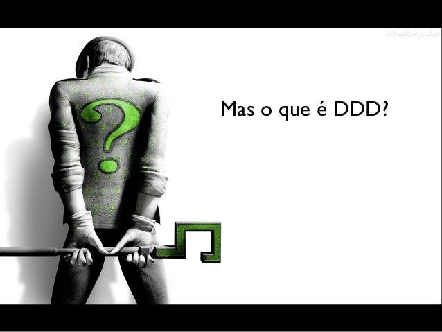 • DDD? • DDD? • DDD?