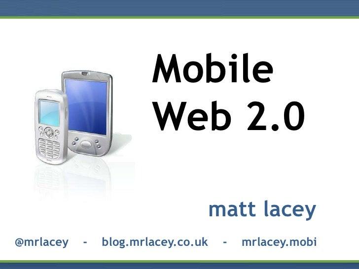Mobile                        Web 2.0                                      matt lacey @mrlacey   -   blog.mrlacey.co.uk   ...
