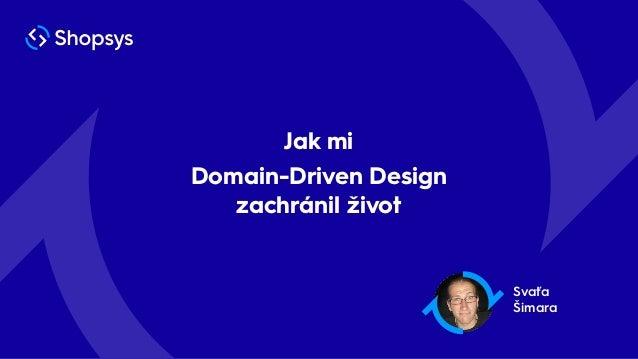 Svaťa Šimara Jak mi Domain-Driven Design zachránil život