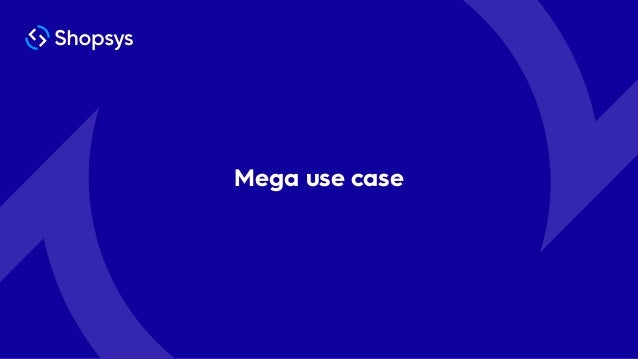 Mega use case