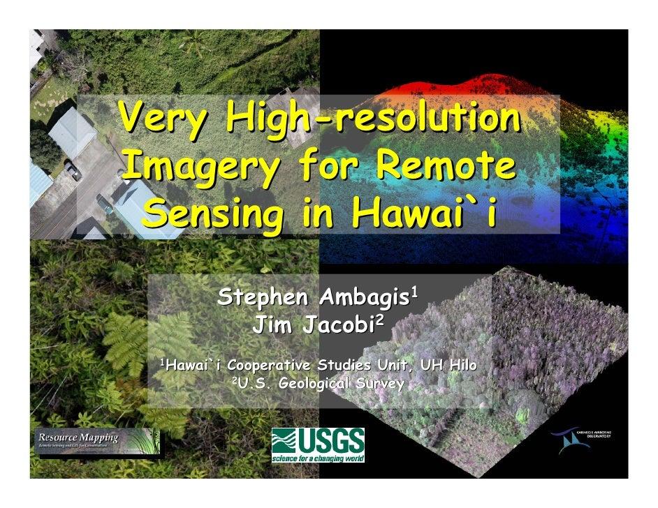 Very High-resolution Imagery for Remote  Sensing in Hawai`i          Stephen Ambagis1             Jim Jacobi2   1Hawai`i  ...