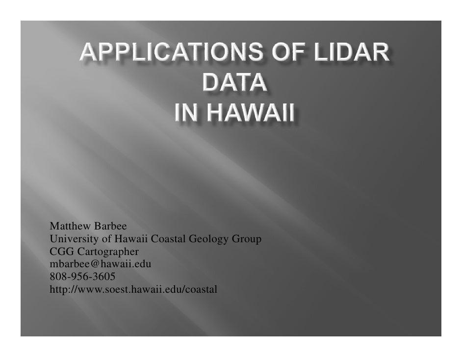 Matthew Barbee University of Hawaii Coastal Geology Group CGG Cartographer mbarbee@hawaii.edu 808-956-3605 http://www.soes...