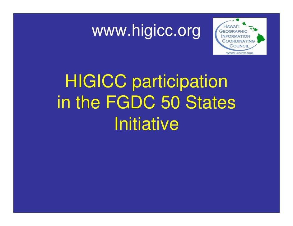 www.higicc.org    HIGICC participation in the FGDC 50 States         Initiative