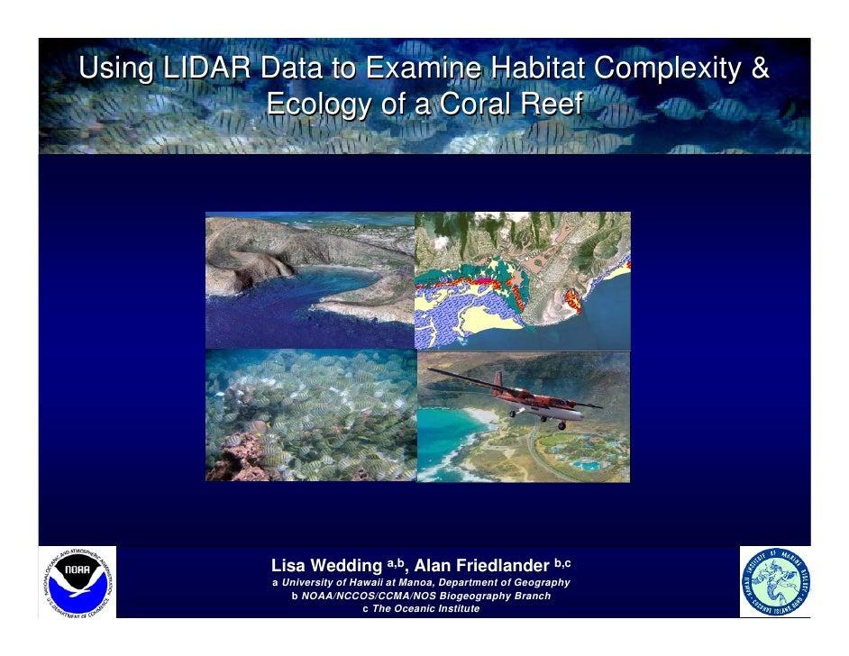 Using LIDAR Data to Examine Habitat Complexity &             Ecology of a Coral Reef                  Lisa Wedding a,b, Al...
