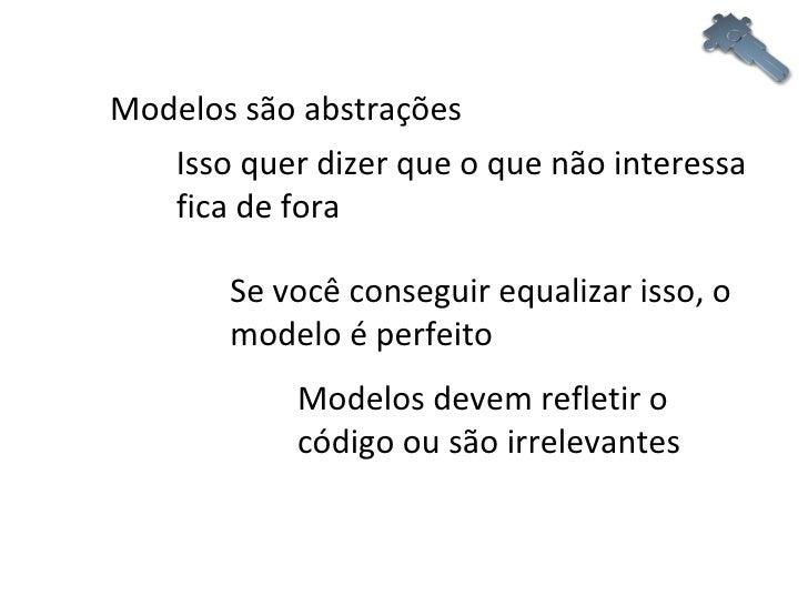 Modelos são abstrações Isso quer dizer que o que não interessa fica de fora Se você conseguir equalizar isso, o modelo é p...