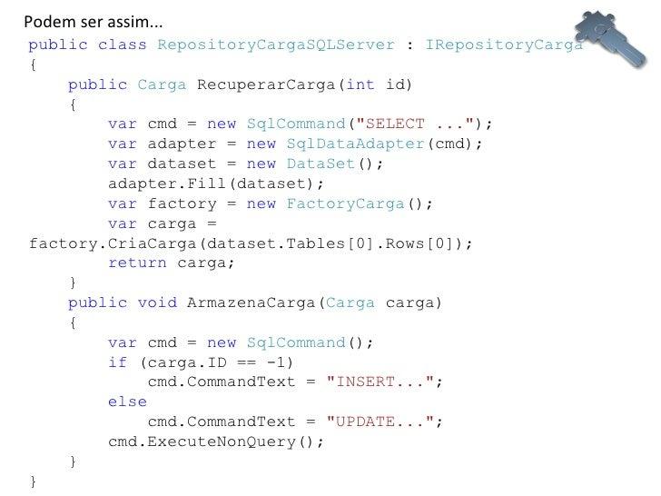 public   class   RepositoryCargaSQLServer  :  IRepositoryCarga {   public   Carga  RecuperarCarga( int  id)   {  ...