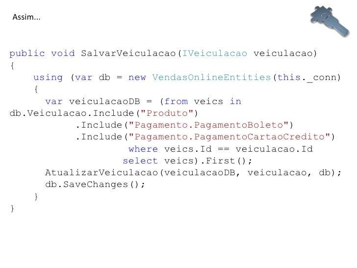 public   void  SalvarVeiculacao( IVeiculacao  veiculacao) {    using  ( var  db =  new   VendasOnlineEntities ( this ._c...