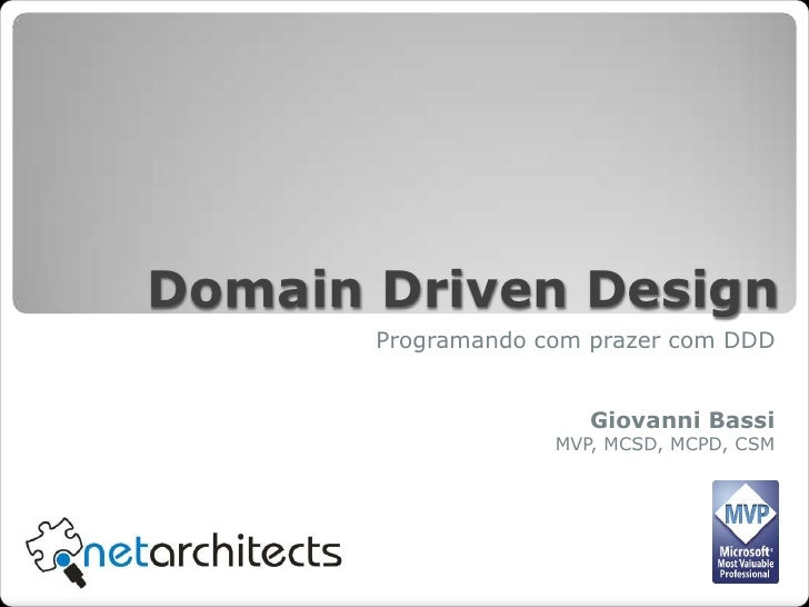 DomainDriven Design<br />Programando com prazer com DDD<br />Giovanni Bassi<br />MVP, MCSD, MCPD, CSM<br />