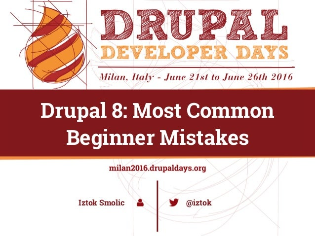 @agiledrop hello@agiledrop.com Drupal 8: Most Common Beginner Mistakes @iztokIztok Smolic