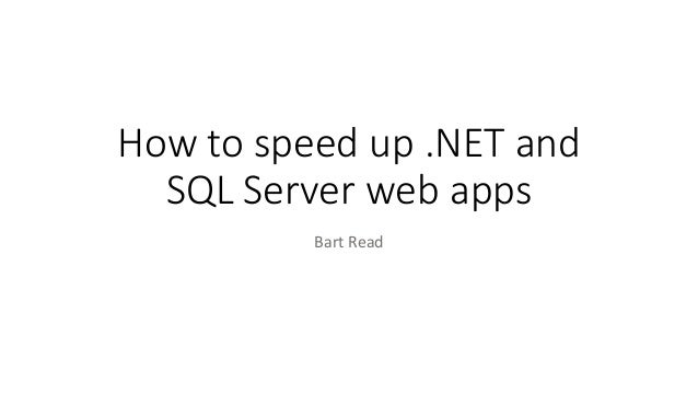 How to speed up .NET and SQL Server web apps Bart Read