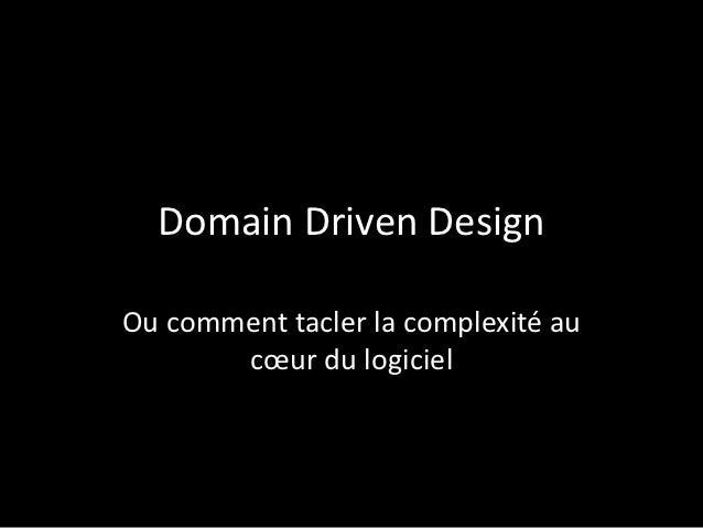Domain Driven DesignOu comment tacler la complexité au       cœur du logiciel                                     /53