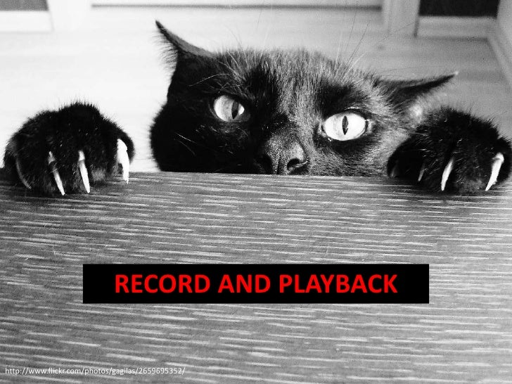 RECORD AND PLAYBACK<br />http://www.flickr.com/photos/gagilas/2659695352/<br />