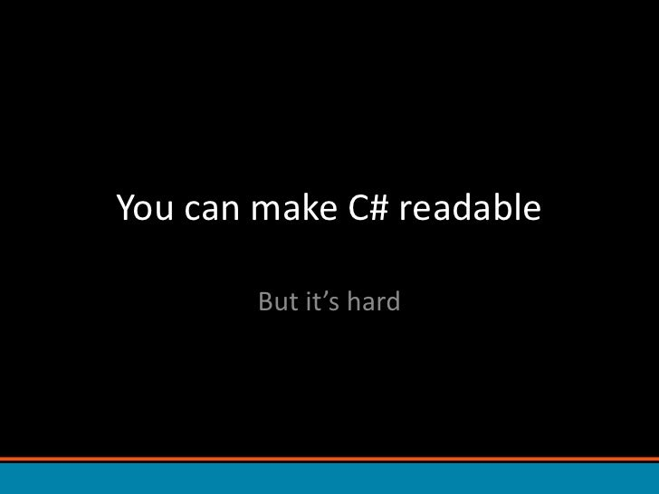 You can make C# readable<br />But it's hard<br />
