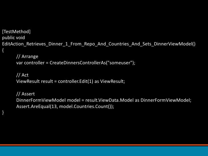 [TestMethod]public void EditAction_Retrieves_Dinner_1_From_Repo_And_Countries_And_Sets_DinnerViewModel() {            // A...
