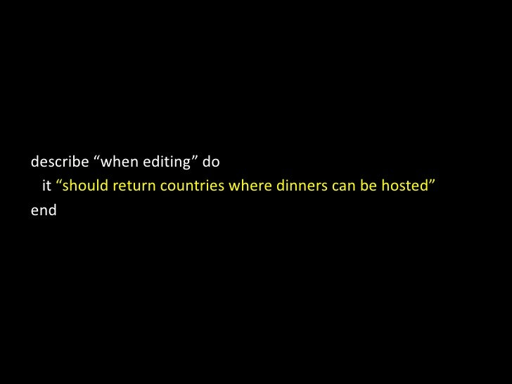 """describe """"when editing"""" do<br />it """"should return countries where dinners can be hosted""""<br />end<br />"""