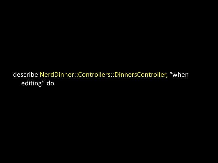"describeNerdDinner::Controllers::DinnersController, ""when editing""do<br />"