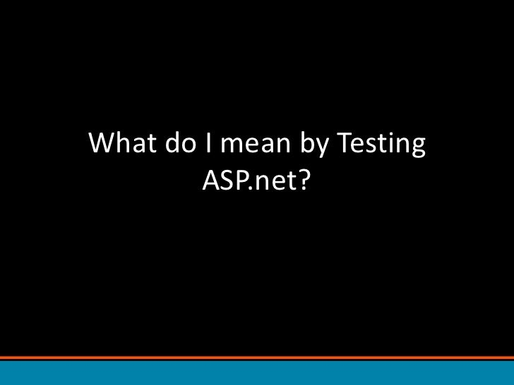 What do I mean by Testing ASP.net?<br />
