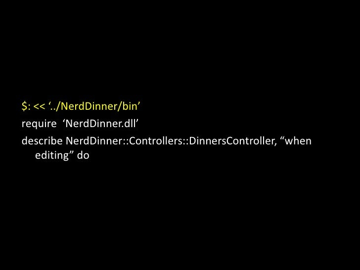 """$: &lt;&lt; '../NerdDinner/bin'<br />require  'NerdDinner.dll'<br />describe NerdDinner::Controllers::DinnersController, """"..."""