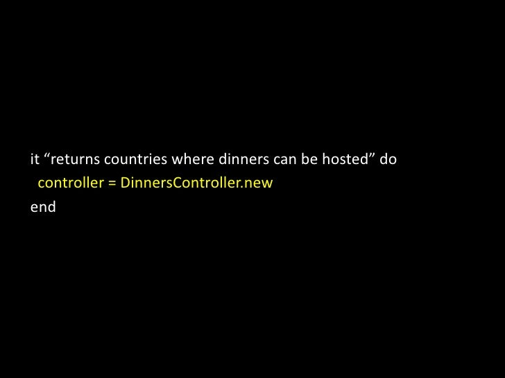 """it """"returns countries where dinners can be hosted"""" do  <br />  controller = DinnersController.new<br />end<br />"""