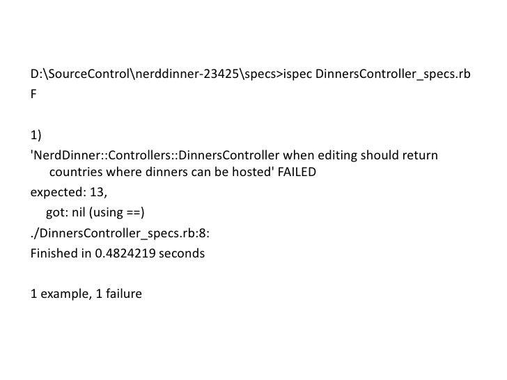 D:SourceControl erddinner-23425specs&gt;ispecDinnersController_specs.rb<br />F<br />1)<br />&apos;NerdDinner::Controllers:...