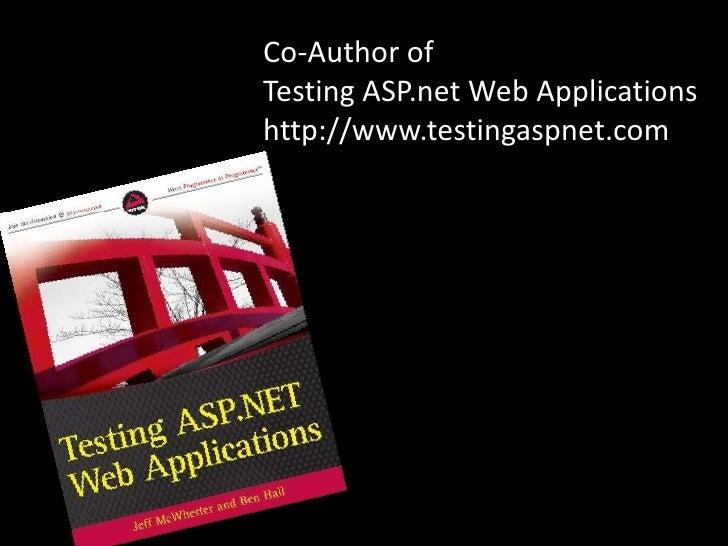 Co-Author of <br />Testing ASP.net Web Applications<br />http://www.testingaspnet.com<br />