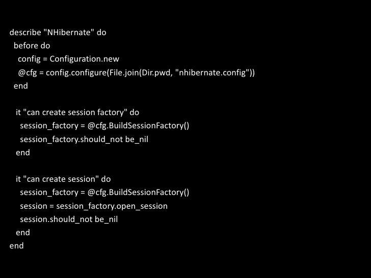 describe &quot;NHibernate&quot; do<br />  before do<br />config = Configuration.new<br />    @cfg = config.configure(File....