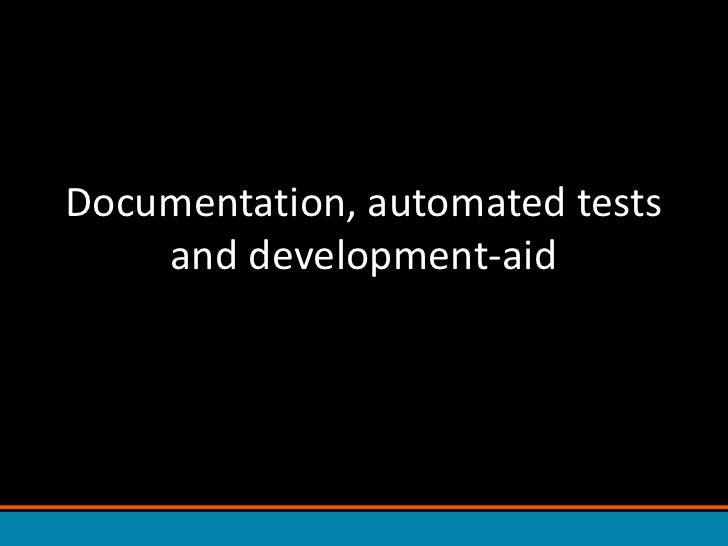 Documentation, automated tests and development-aid<br />