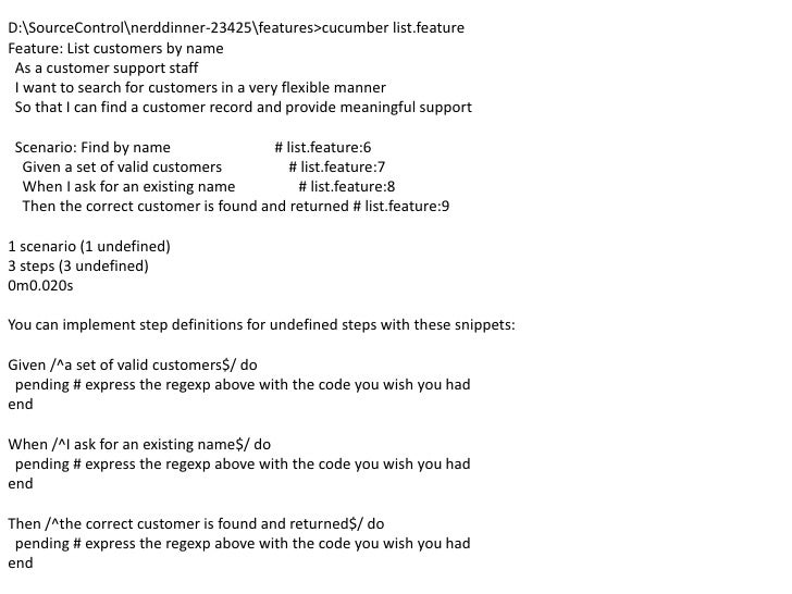 D:SourceControl erddinner-23425features&gt;cucumber list.feature<br />Feature: List customers by name<br />  As a customer...